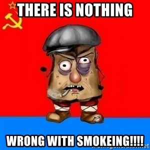 Malorashka-Soviet - THERE IS NOTHING  WRONG WITH SMOKEING!!!!