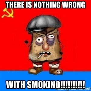 Malorashka-Soviet - THERE IS NOTHING WRONG WITH SMOKING!!!!!!!!!!