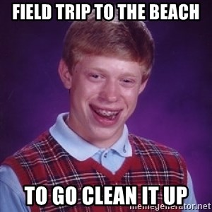 Bad Luck Brian - Field trip to the beach to go clean it up