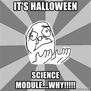 Whyyy??? - IT'S HALLOWEEN SCIENCE MODULE....WHY!!!!!