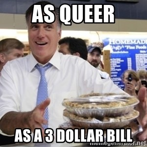 Romney with pies - AS QUEER AS A 3 DOLLAR BILL