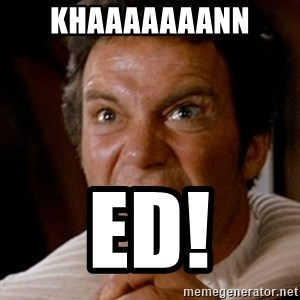 Kirk screaming Khan - khaaaaAaann ed!
