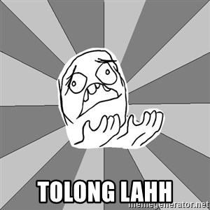 Whyyy??? - TOLONG LAHH