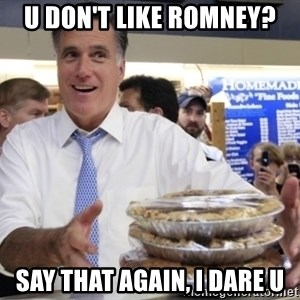 Romney with pies - U DON'T LIKE ROMNEY? SAY THAT AGAIN, I DARE U