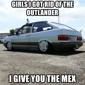 treiquilimei - GIRLS I GOT RID OF THE OUTLANDER I GIVE YOU THE MEX