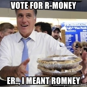 Romney with pies - Vote for R-money er.., i meant romney