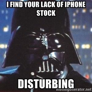 Darth Vader - i find your lack of iphone stock disturbing