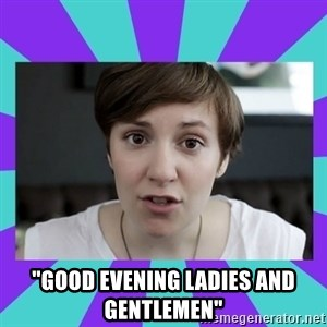 "White Feminist - ""Good evening ladies and gentlemen"""