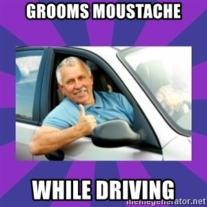 Perfect Driver - grooms moustache while driving