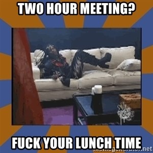 rick james fuck yo couch - two hour meeting? fuck your lunch time