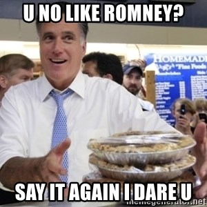 Romney with pies - U NO LIKE ROMNEY? SAY IT AGAIN I DARE U
