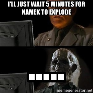 Waiting For - I'll just wait 5 minutes for namek to explode .....