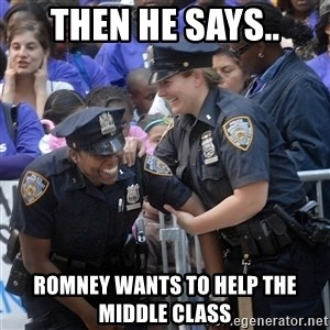 Cops Laughing - Then he says.. Romney wants to help the middle class