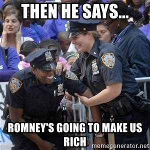 Cops Laughing - Then he says... Romney's going to make us rich