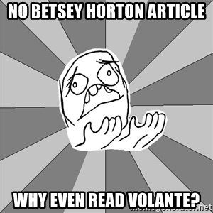 Whyyy??? - No Betsey horton article why even read volante?