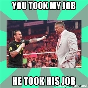 CM Punk Apologize! - YOU TOOK MY JOB HE TOOK HIS JOB