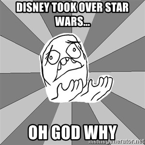 Whyyy??? - Disney took over star wars... oh god why