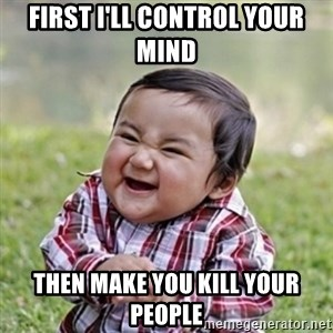 evil toddler kid2 - First I'll control your mInd TheN make you kill your people