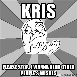 Whyyy??? - Kris please stop.. i wanna read other people's wishes