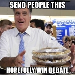 Romney with pies - SEND PEOPLE THIS HOPEFULLY WIN DEBATE