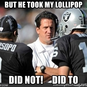 Knapped  - BUT HE TOOK MY LOLLIPOP DID NOT!     DID TO