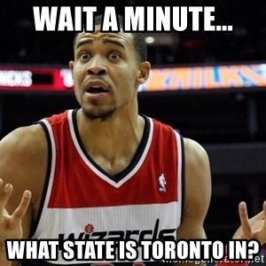Basketball JaVale Mcgee - Wait a minute... what state is toronto in?