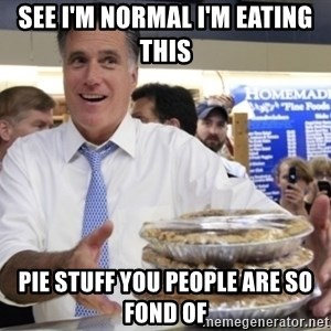 Romney with pies - SEE I'M NORMAL I'M EATING THIS PIE STUFF YOU PEOPLE ARE SO FOND OF