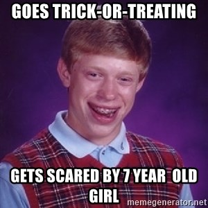 Bad Luck Brian - goes trick-or-treating gets scared by 7 year  old girl