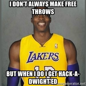 Dwight Howard Lakers - i don't always make free throws but when i do i get hack-a-dwight'ed