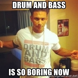 Drum And Bass Guy - DRUM AND BASS IS SO BORING NOW