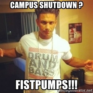 Drum And Bass Guy - campus shutdown ? fistpumps!!!