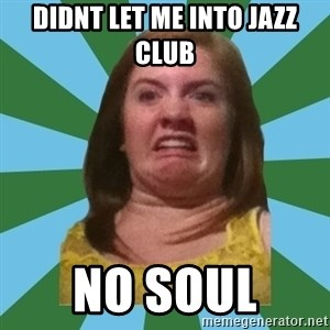 Disgusted Ginger - DIDNT LET ME INTO JAZZ CLUB NO SOUL