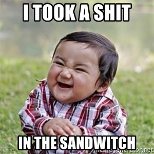 evil toddler kid2 - I TOOK A SHIT  IN THE SANDWITCH