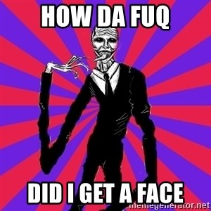 slender man - how da fuq did i get a face