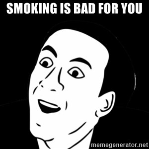 you don't say meme - SMOKING IS BAD FOR YOU