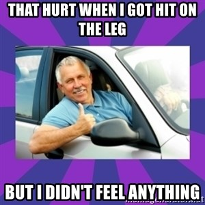 Perfect Driver - THAT HURT WHEN I GOT HIT ON THE LEG BUT I DIDN'T FEEL ANYTHING