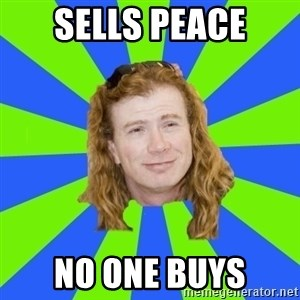dave mustaine - Sells peace no one buys