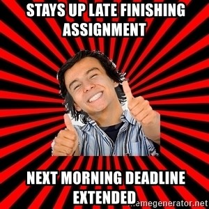 Bad Luck Chuck -  stays up late finishing assignment   next morning deadline extended