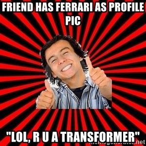 "Bad Luck Chuck - FRIEND HAS FERRARI AS PROFILE PIC ""LOL, R U A TRANSFORMER"""