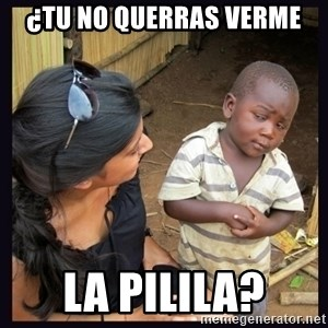 Skeptical third-world kid - ¿TU NO QUERRAS VERME LA PILILA?