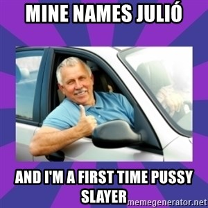 Perfect Driver - MINE NAMES JULIÓ AND I'M A FIRST TIME PUSSY SLAYER