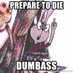 Clever Rabbit - PREPARE TO DIE  DUMBASS