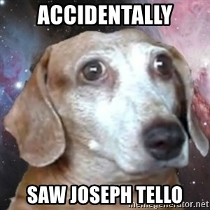 tristolla  - accidentally saw joseph tello