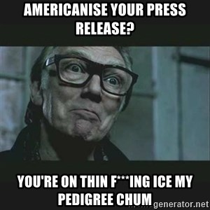 Brick Top - Americanise your press release? You're on thin f***ing ICE my pedigree chum