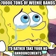 Spongebob - 70000 tons of weenie bands I'd rather take your no announcements