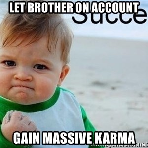 success baby - Let brother on account Gain massive karma