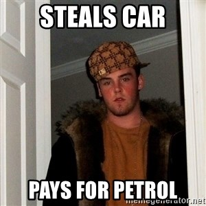 Scumbag Steve - steals car pays for petrol