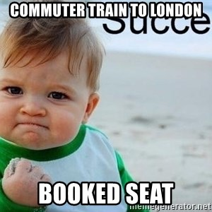success baby - COMMUTER TRAIN TO LONDON BOOKED SEAT