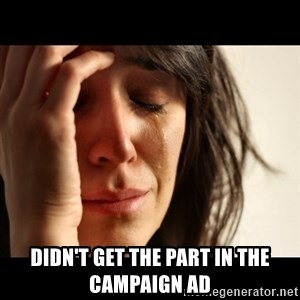 crying girl sad - didn't get the part in the campaign ad