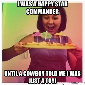 Typical_Ksyusha - I WAS A HAPPY STAR COMMANDER UNTIL A COWBOY TOLD ME I WAS JUST A TOY!